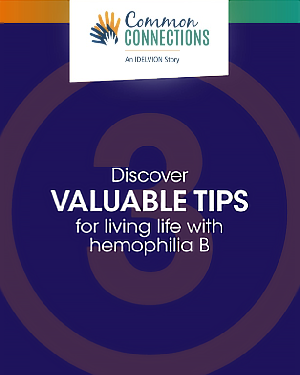 DISCOVER VALUABLE TIPS FOR LIVING LIFE WITH HEMOPHILIA B
